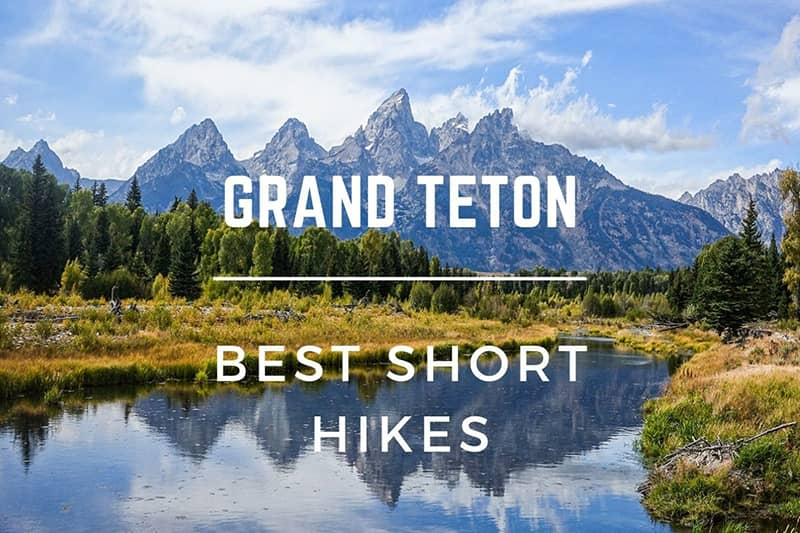 8 SHORT AND BEST HIKES IN GRAND TETON - WITH TRAIL MAPS